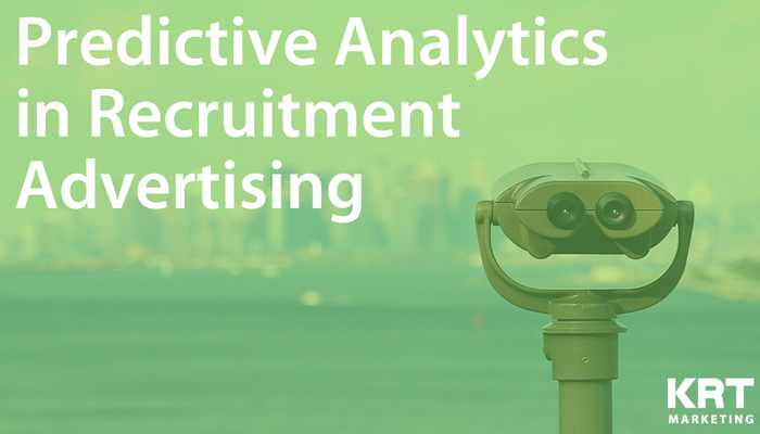 Predictive Analytics in Recruitment Advertising: Stop looking back and start looking forward
